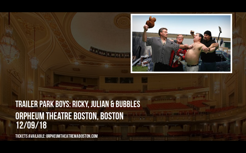 Trailer Park Boys: Ricky, Julian & Bubbles at Orpheum Theatre Boston